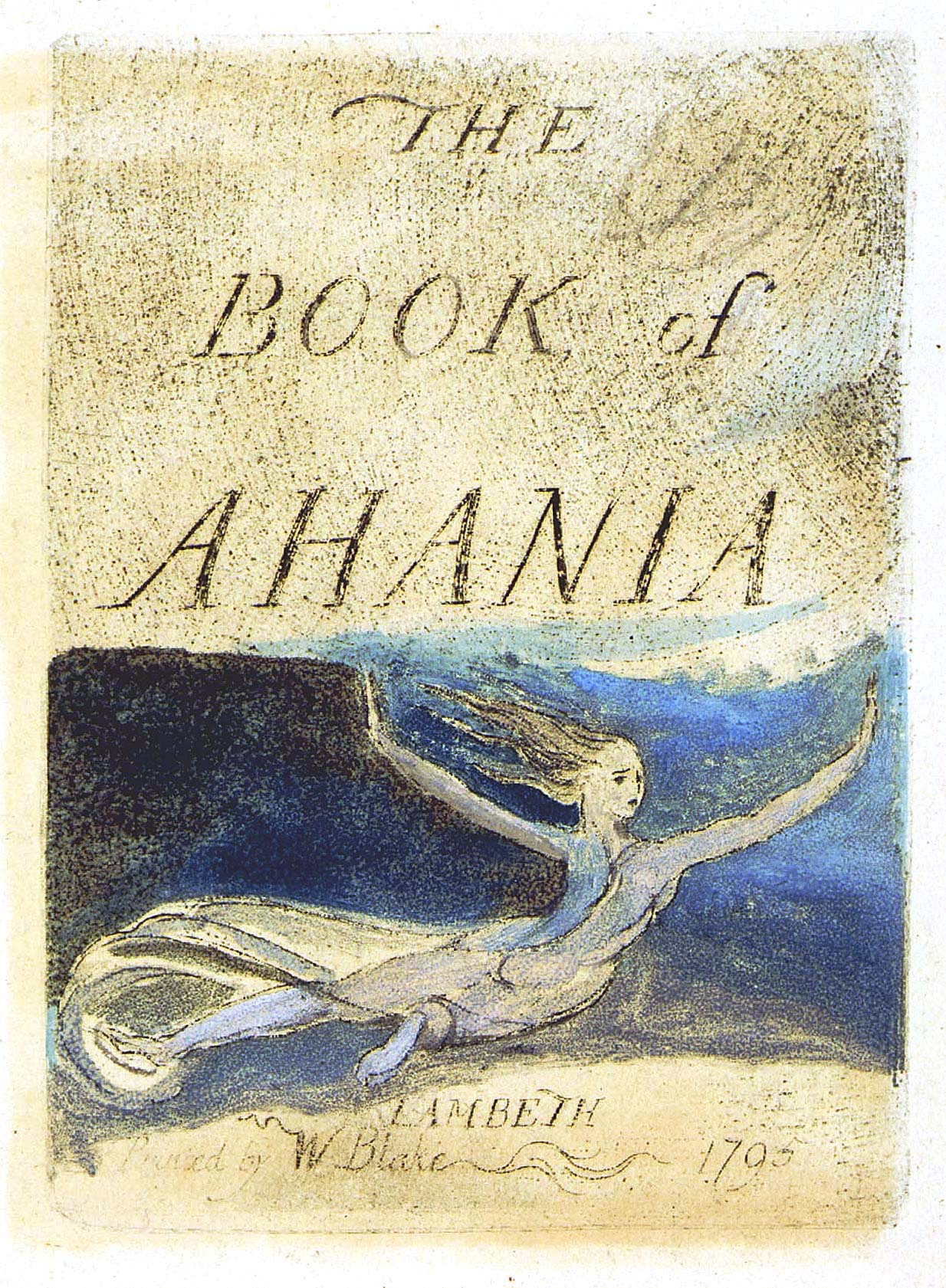 THE 	BOOK of 	AHANIA 	LAMBETH 	Printed by W Blake 1795