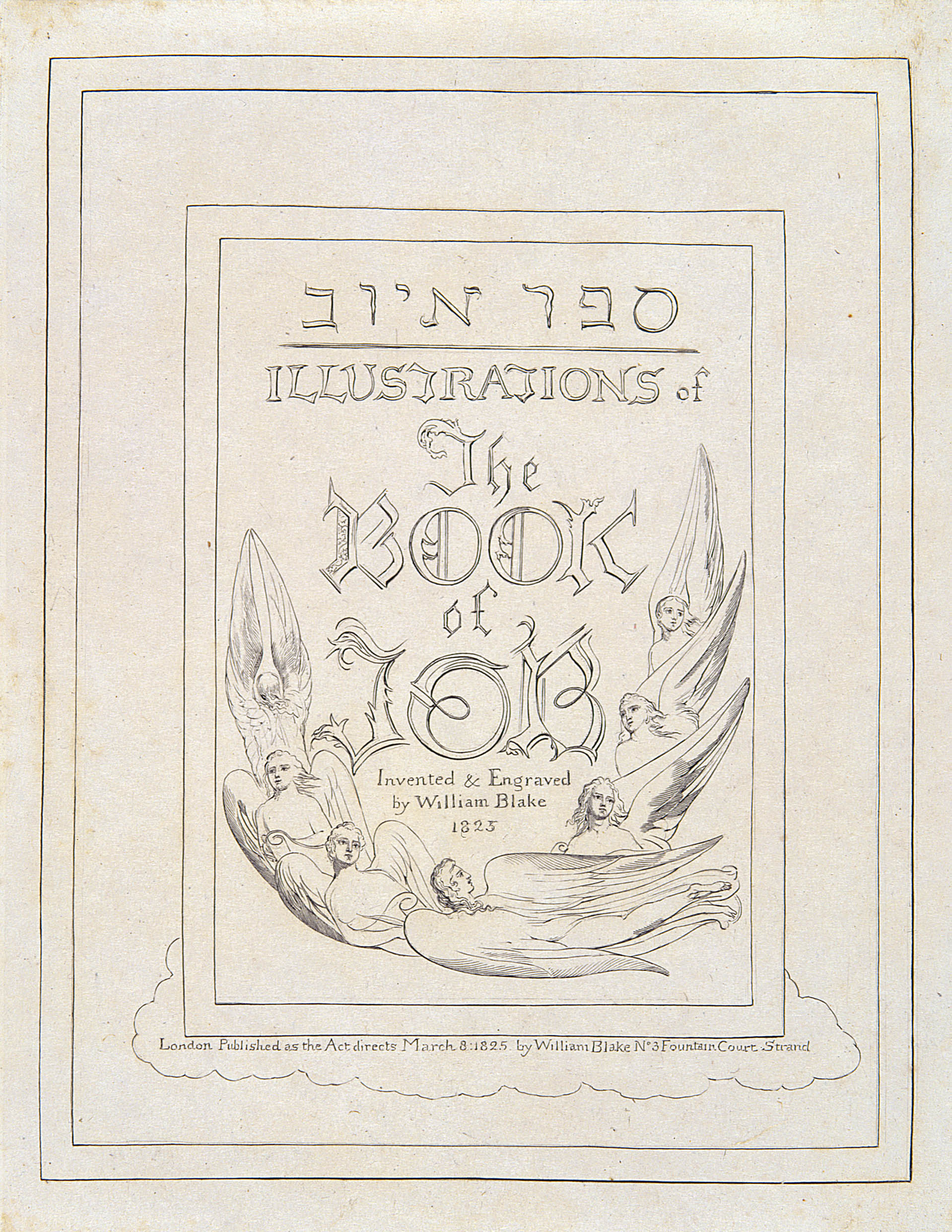 ספר איוב 	ILLUSTRATIONS of 	The 	BOOK 	of 	JOB 	Invented & Engraved 	by William Blake 	1825 	London Published as the Act directs March 8: 1825. by William Blake No3 Fountain Court Strand