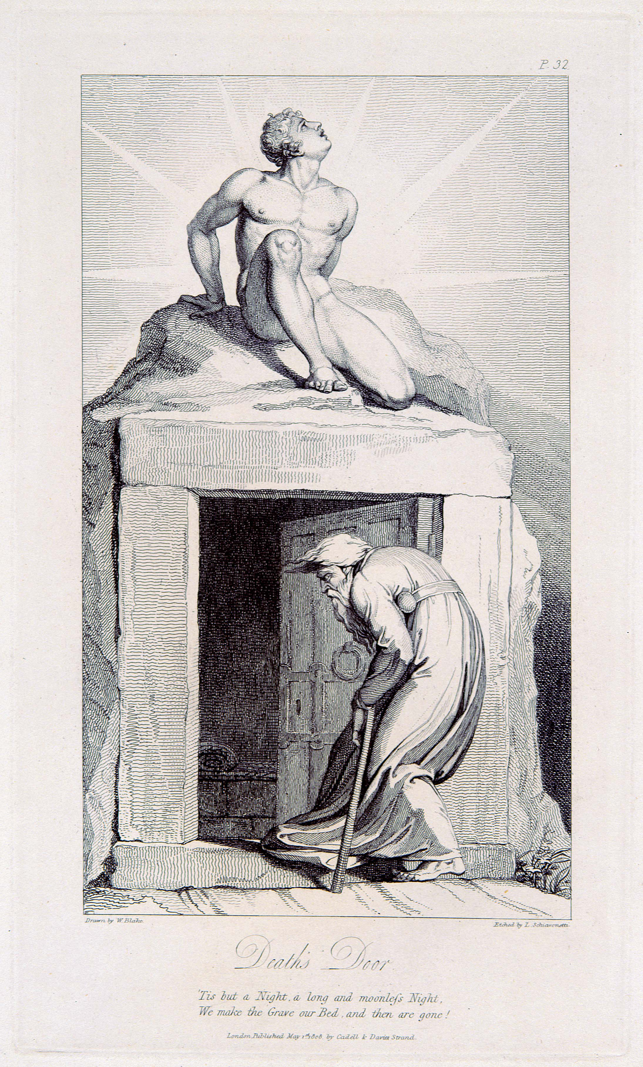 P.32.                Drawn by W. Blake.               Etched by L. Schiavonetti.                Death's Door.                'Tis but a Night, a long and moonless Night,               We make the Grave our Bed, and then are gone!                London, Published May 1st. 1808, by Cadell & Davies, Strand.