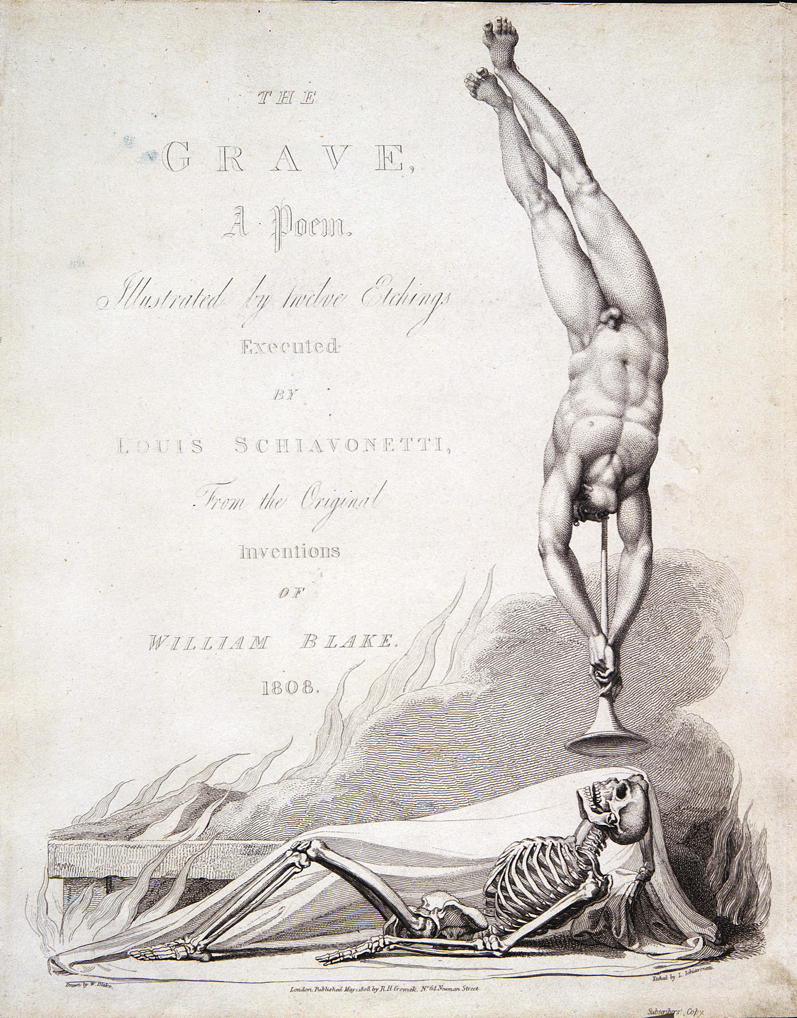 THE 	GRAVE, 	A Poem. 	Illustrated by twelve Etchings 	Executed 	BY 	LOUIS SCHIAVONETTI, 	From the Original 	Inventions 	OF 	WILLIAM BLAKE. 	1808. 	Drawn by W. Blake. 	Etched by L. Schiavonetti. 	London, Published May 1, 1808, by R. H. Cromek, No. 64, Newman Street. 	Subscribers' Copy.