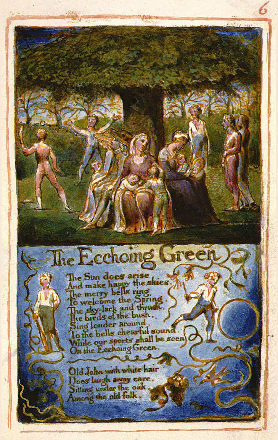 6 The Ecchoing Green The Sun does arise And make happy the skies. The merry bells ring To welcome the Spring. The sky-lark and thrush, The birds of the bush. Sing louder around. To the bells chearful sound. While our sports shall be seen On the Ecchoing Green. Old John with white hair Does laugh away care. Sitting under the oak. Among the old folk. They