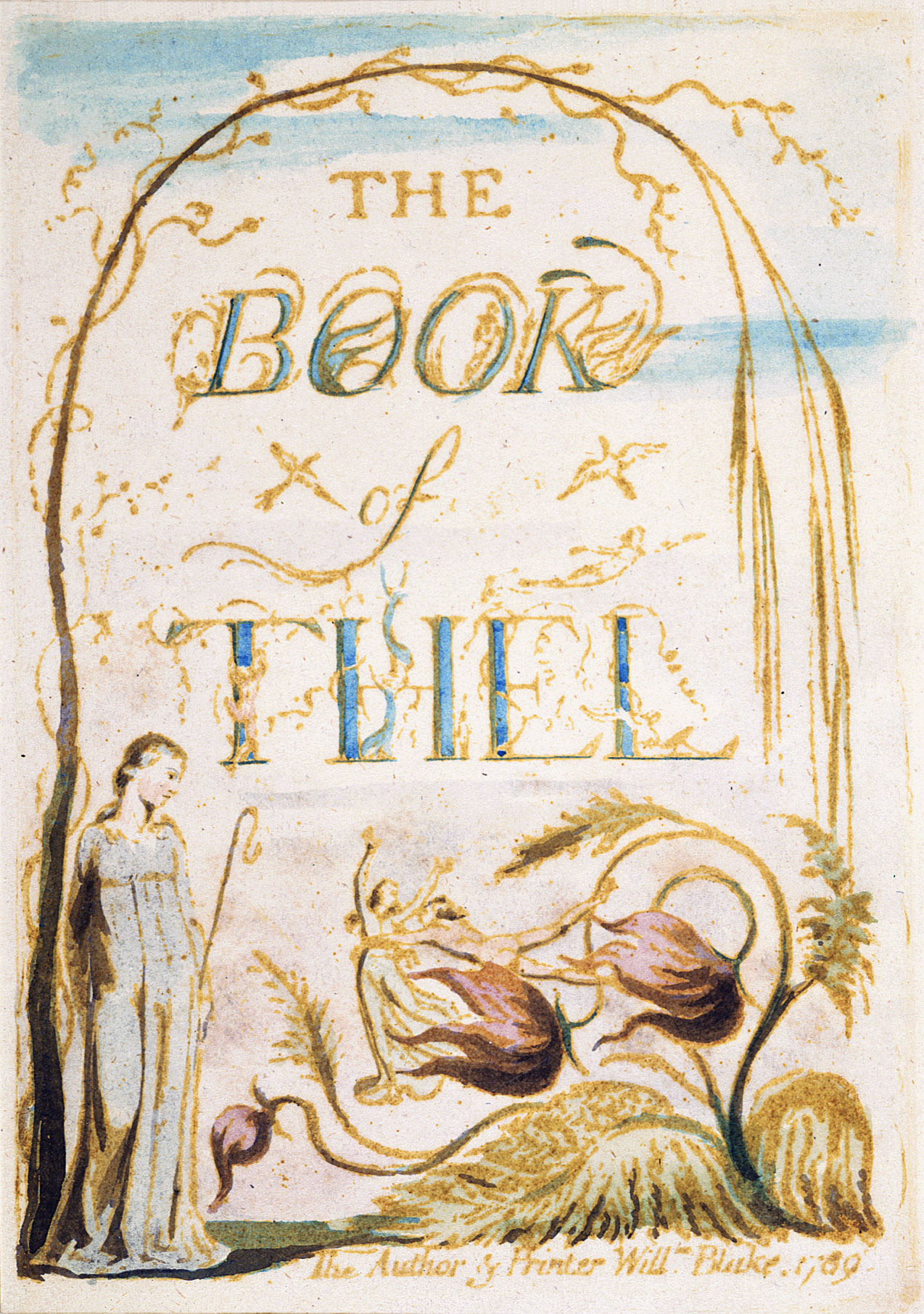 THE 	BOOK 	of 	THEL 	The Author & Printer Willm. Blake. 1789